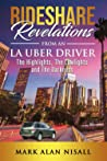 Rideshare Revelations From An LA Uber Driver by Mark Alan Nisall