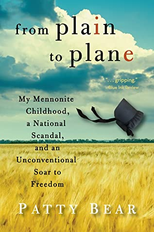 From Plain to Plane: My Mennonite Childhood, A National Scandal, and an Unconventional Soar to Freedom