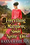 Everything a Marquess Should Never Do: A Historical Regency Romance Novel