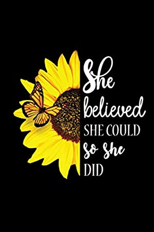 She believed she could so she did: A Beautiful Sunflower Journal, Inspirational Gift for Women, Best Friend, Sister, Mom, Coworkers, graduation & retirement - lined notebook