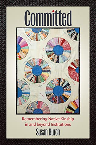 Committed: Remembering Native Kinship in and beyond Institutions (Critical Indigeneities)