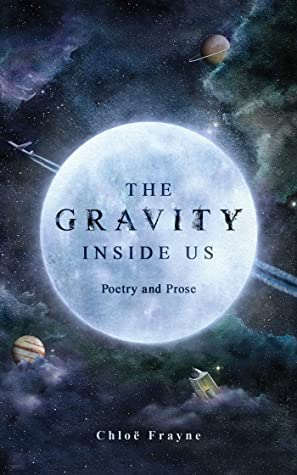 The Gravity Inside Us: Poetry and Prose