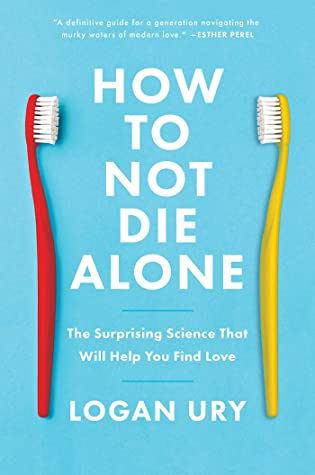 How to Not Die Alone: The Surprising Science That Will Help You Find Love