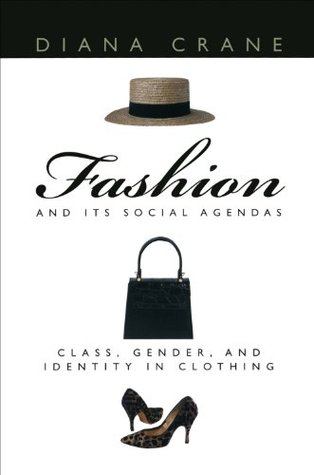 Fashion and Its Social Agendas: Class, Gender, and Identity in Clothing