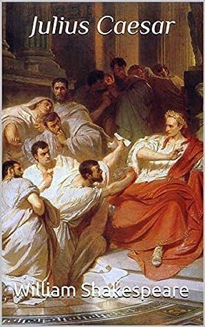 Julius Caesar : The Tragedy of Julius Caesar (ANNOTATED AND ILLUSTRATED)