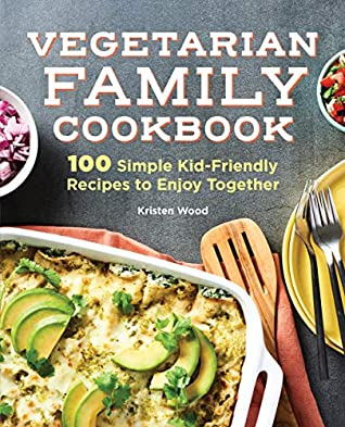 The Vegetarian Family Cookbook: 100 Simple Kid-Friendly Recipes to Enjoy