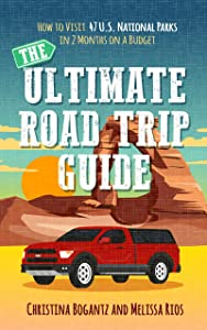 The Ultimate Road Trip Guide: How to Visit 47 U.S. National Parks in Two Months on a Budget