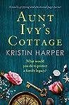 Aunt Ivy's Cottage by Kristin  Harper