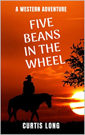 Five Beans in the Wheel - a old west classic western action adventure: Rip Campbell book 12