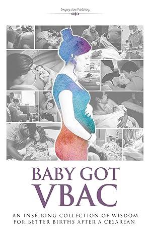 Baby Got VBAC: An Inspiring Collection of Wisdom for Better Births After a Cesarean
