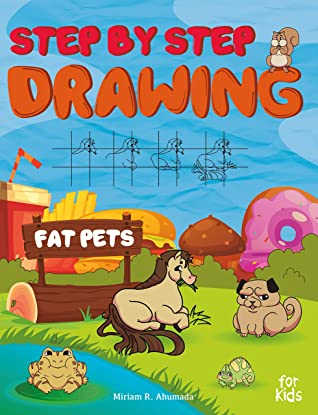 Step by Step Drawing Fat Pets For Kids: How to Draw Book For Kids, Dogs, Cats, Fish, Hamsters, Birds and Many More