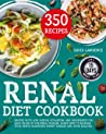 Renal Diet Cookbook: Recipes with Low sodium, Potassium, and Phosphorus for each Phase of the Renal Disease. Learn how to manage your Newly Diagnosed Kidney Disease and Avoid Dialysis.