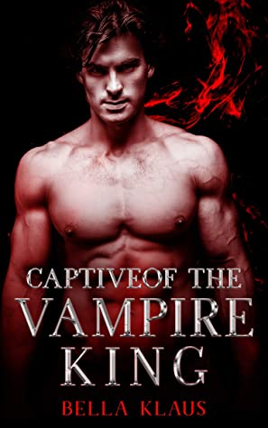 Captive of the Vampire King by Bella Klaus