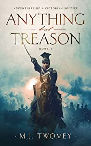 Anything But Treason (Adventures of a Victorian Soldier #1)