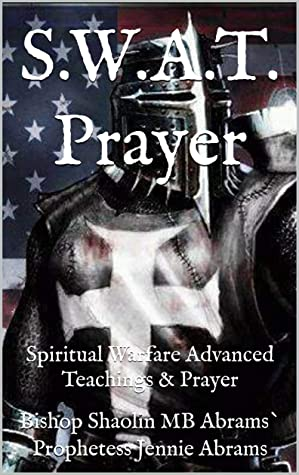 S.W.A.T. Prayer: Spiritual Warfare Advanced Teachings & Prayer