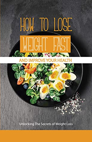 How To Lose Weight Fast And Improve Your Health- Unlocking The Secrets Of Weight Loss: Diet Menu For Weight Loss