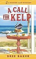 A Call for Kelp (Seaside Café Mystery, #4)