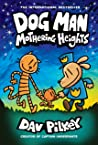 Dog Man: Mothering Heights (Dog Man, #10)