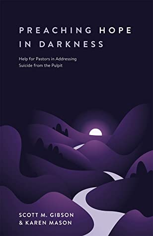 Preaching Hope in Darkness by Scott M Gibson