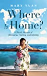 Where Is Home?: A Travel Memoir of Belonging, Healing, and Identity