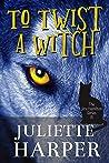 To Twist a Witch (The Jinx Hamilton Series, 15)
