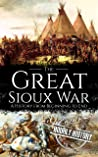The Great Sioux War: A History from Beginning to End (Native American History Book 8)