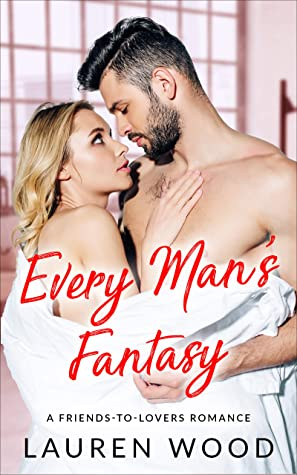 Every Man's Fantasy: A Friends to Lovers Romance