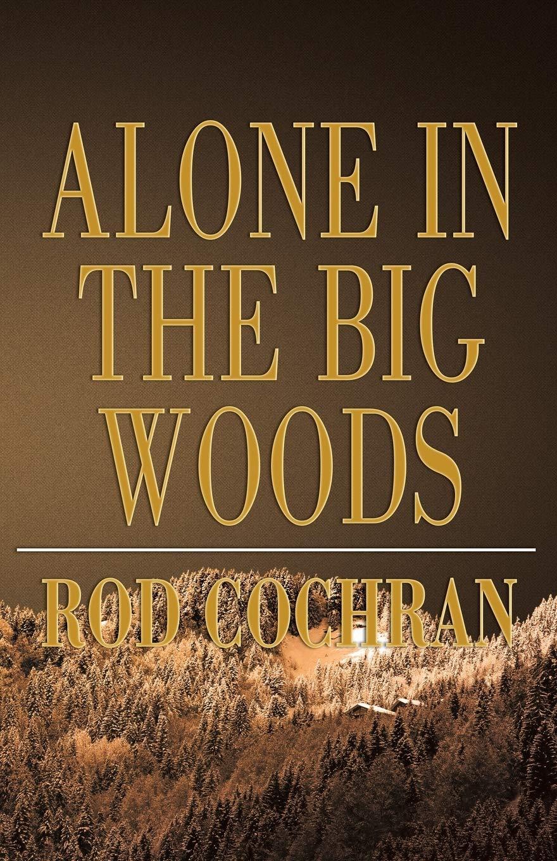 Alone in the Big Woods Rod Cochran