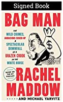 Bag Man: The Wild Crimes, Audacious Cover-up, and Spectacular Downfall of a Brazen Crook in the White House *Autographed Signed Copy / First Edition First Printing* by Rachel Maddow