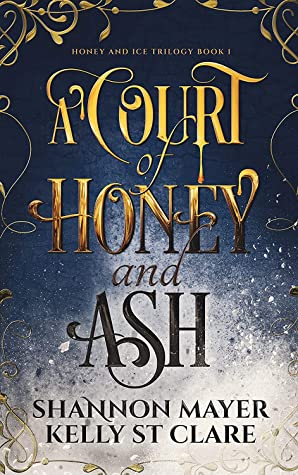 A Court of Honey and Ash (Honey and Ice Trilogy, #1)