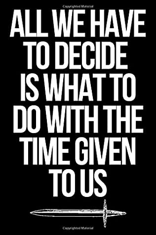 All We Have To Decide Is What To Do With The Time Given To Us: Notebook, A5 120 Lined Pages, Planner, Journal, For Women, Men, Kids, Funny, Quotes, Memes