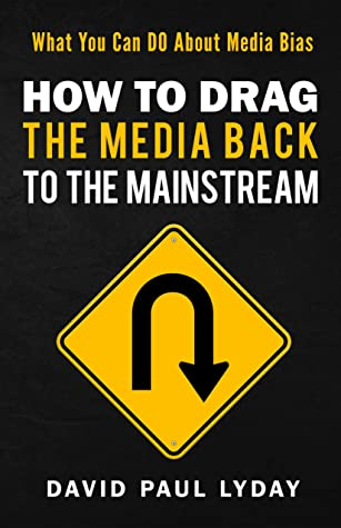 How to Drag the Media Back to the Mainstream: What you can DO about media bias.