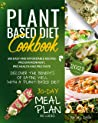 Plant-Based Diet Cookbook: Discover the Benefits of Eating Well with a Plant-Based diet. 600 Easy and Affordable Recipes: Pro Environment, Pro Health and Pro Taste | 30-Day Meal Plan Included