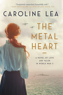 The Metal Heart: A Novel of Love and Valor in World War II