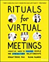 Rituals for Virtual Meetings: Creative Ways to Bring Connection, Meaning, and Joy to Online Work, Teams, and Relationships