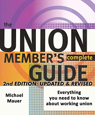 The Union Member's Complete Guide: 2ND EDITION, UPDATED & REVISED