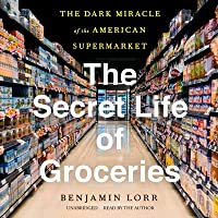 The Secret Life of Groceries Lib/E: The Dark Miracle of the American Supermarket