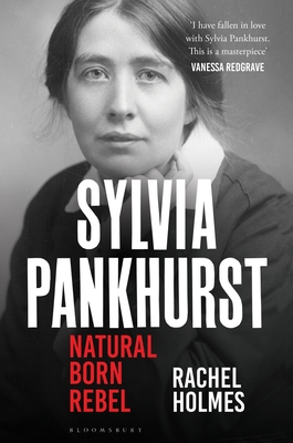 Sylvia Pankhurst: Natural Born Rebel
