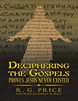 Deciphering the Gospels: Proves Jesus Never Existed