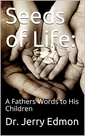 Seeds of Life:: A Fathers Words to His Children