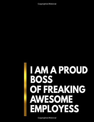 I Am A Proud Boss Of Freaking Awesome Employess: Funny Office Gift, Coworker Gag Boss Work Christmas Journal, For My Favorite Worker Lawyer, Dry Humor Promotion, Giver Day, Best Leadership Supplies, Proffesional Humor Novelty, Lined