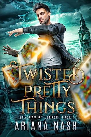 Twisted Pretty Things (Shadows of London, #1)
