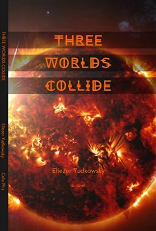 Three Worlds Collide by Eliezer Yudkowsky