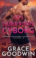 Ses Guerriers Cyborg (Programme des Épouses Interstellaires: La Colonie t. 8)
