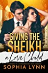 Giving the Sheikh a Love Child: An Enemies to Lovers Arranged Baby Romance