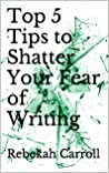 Top 5 Tips to Shatter Your Fear of Writing (Pro Writing)