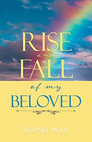 Rise and Fall of My Beloved by Utanu Maa