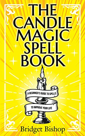 The Candle Magic Spell Book: A Beginner's Guide to Spells to Improve Your Life