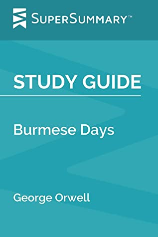 Study Guide: Burmese Days by George Orwell (SuperSummary)