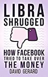 Libra Shrugged: How Facebook's dream of controlling the world's money crashed and burned